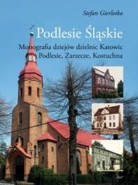 Podlesie Śląskie. Monografia dziejów - okładka książki