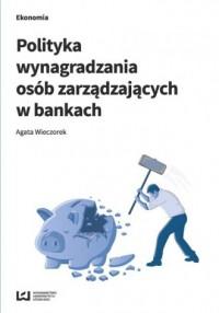 Polityka wynagradzania osób zarządzających w bankach - okładka książki