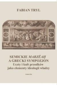 Semickie marzeah a grecki sympozjon. Uczty i kult przodków jako elementy ideologii władzy - okładka książki