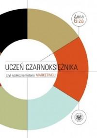 Uczeń czarnoksiężnika, czyli społeczna historia marketingu - okładka książki