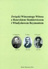Związki Wincentego Witosa z Henrykiem Sienkiewiczem i Władysławem Reymontem - okładka książki