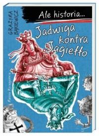 Ale historia... Jadwiga kontra Jagiełło - okładka książki