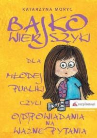 Bajkowierszyki dla Młodej Publiki, czyli o(d)powiadania na ważne pytania - okładka książki
