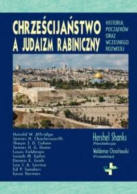 Chrześcijaństwo a judaizm rabiniczny. Historia początków oraz wczesnego rozwoju - okładka książki