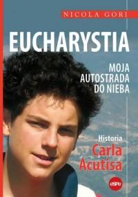 Eucharystia. Moja autostrada do nieba. Historia Carla Acutisa - okładka książki