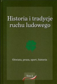 Historia i tradycje ruchu ludowego. Tom 2. Oświata, prasa, sport, historia - okładka książki
