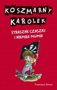 Koszmarny Karolek. Straszne czaszki i niemiłe mumie - okładka książki