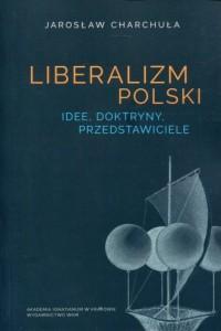 Liberalizm Polski. Idee, doktryny, przedstawiciele - okładka książki