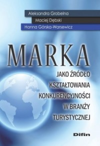 Marka jako źródło kształtowania konkurencyjności w branży turystycznej - okładka książki