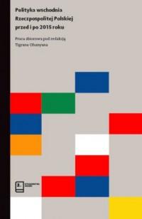 Polityka wschodnia Rzeczpospolitej Polskiej przed i po 2015 roku - okładka książki