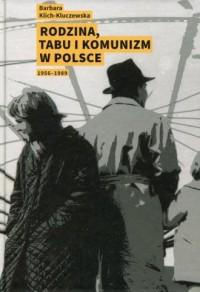 Rodzina, tabu i komunizm w Polsce 1956-1989 - okładka książki