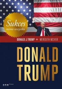 Sukces mimo wszystko. Donald Trump - okładka książki