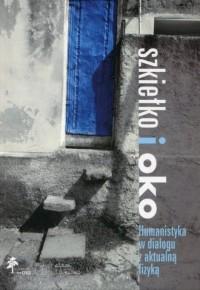 Szkiełko i oko. Humanistyka w dialogu z fizyką - okładka książki