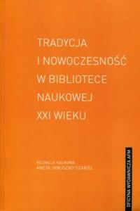 Tradycja i nowoczesność w bibliotece naukowej XXI wieku - okładka książki