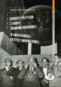 Uchodźcy polityczni z Europy Środkowo-Wschodniej - okładka książki