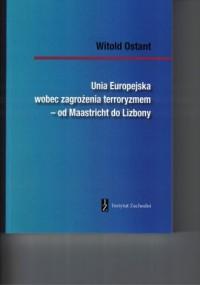 Unia Europejska wobec zagrożenia terroryzmem - od Maastricht do Lizbony - okładka książki