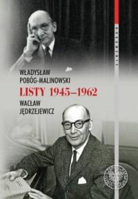 Władysław Pobóg-Malinowski, Wacław Jędrzejewicz, Listy 1945-1962 - okładka książki