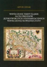 Współczesne teksty śląskie na tle procesów językotwórczych i standaryzacyjnych współczesnej Słowiańszczyzny - okładka książki