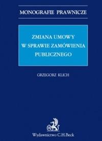 Zmiana umowy w sprawie zamówienia publicznego. Seria: Monografie prawnicze - okładka książki