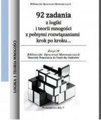92 zadania z logiki i teorii mnogości z pełnymi rozwiązaniami krok po kroku.... Materiały pomocnicze do nauki dla studentów. Seria: Biblioteczka Opracowań Matematycznych - okładka książki