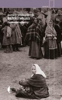 Bieżeństwo 1915. Zapomniani uchodźcy. Seria: Reportaż - okładka książki