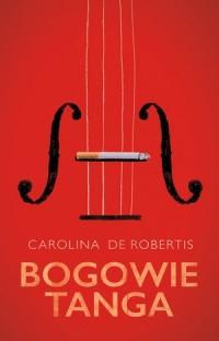 Bogowie tanga - Carolina De Robertis - okładka książki