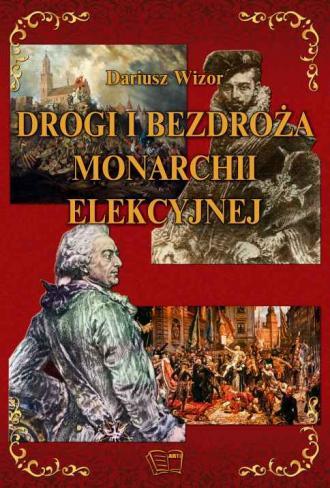 Drogi i bezdroża monarchii elekcyjnej - okładka książki