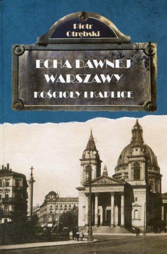 Echa dawnej Warszawy Kościoły i - okładka książki