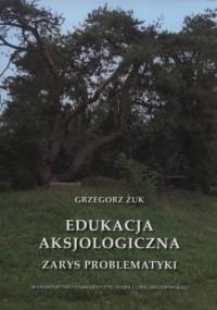 Edukacja aksjologiczna. Zarys problematyki - okładka książki
