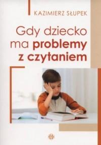 Gdy dziecko ma problemy z czytaniem - okładka książki