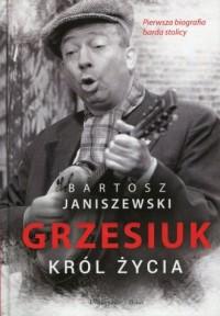 Grzesiuk król życia - Bartosz Janiszewski - okładka książki
