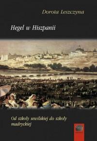 Hegel w Hiszpanii. Od szkoły sewilskiej do szkoły madryckiej - okładka książki