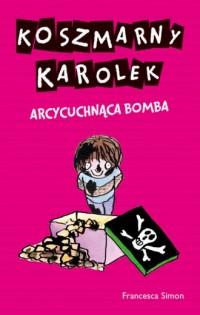 Koszmarny Karolek. Arcycuchnąca bomba - okładka książki