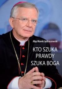 Kto szuka prawdy szuka Boga - abp - okładka książki