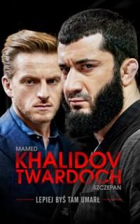 Lepiej byś tam umarł - Mamed Khalidov - okładka książki