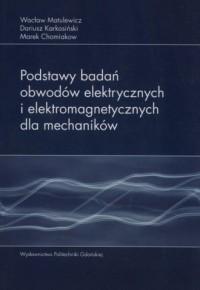 Podstawy badań obwodów elektrycznych i elektromagnetycznych dla mechaników - okładka książki
