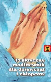 Praktyczny modlitewnik dla dziewcząt i chłopców - okładka książki