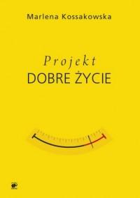 Projekt dobre życie - okładka książki