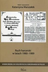 Ruch harcerski w latach 1980-1989. Wybór źródeł do dziejów ruchu harcerskiego w Polsce - okładka książki