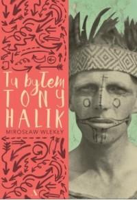 Tu byłem. Tony Halik - Mirosław - okładka książki