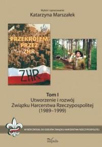 Utworzenie i rozwój Związku Harcerstwa Rzeczypospolitej (1989-1999). Odrodzenie ruchu harcerskiego, trudne lata demokracji (1989?2014) - okładka książki