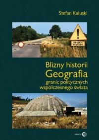 Blizny historii. Geografia granic politycznych współczesnego świata - okładka książki