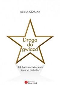 Droga do gwiazd. Jak budować wizerunek i markę osobistą - okładka książki
