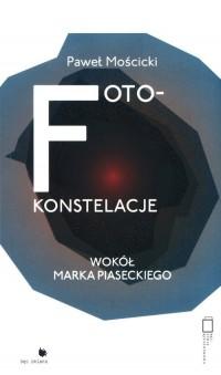 Foto-konstelacje. Wokół Marka Piaseckiego - okładka książki