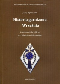 Historia garnizonu Września. i przebieg służby w 68 pp por. Władysława Dąbrowskiego - okładka książki
