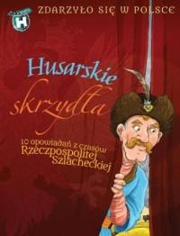 Husarskie skrzydła. Zdarzyło się w Polsce - okładka książki