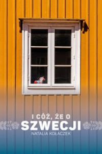 I cóż, że o Szwecji - Natalia Kołaczek - okładka książki