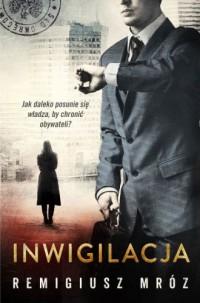 Inwigilacja - Remigiusz Mróz - okładka książki