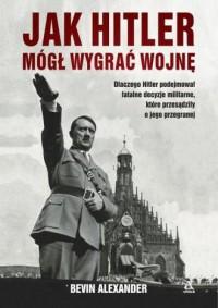 Jak Hitler mógł wygrać wojnę - okładka książki