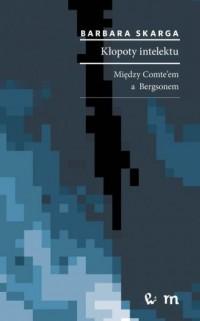 Kłopoty intelektu. Między Comteem a Bergsonem - okładka książki